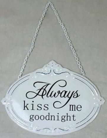 Always kiss me goodnight plåtskylt
