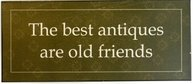 Skylt plåtskylt The best antiques are old friends shabby chic lantlig stil retro