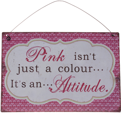 Skylt Pink isn´t just a colour it´s an attitude shabby chic lantlig stil